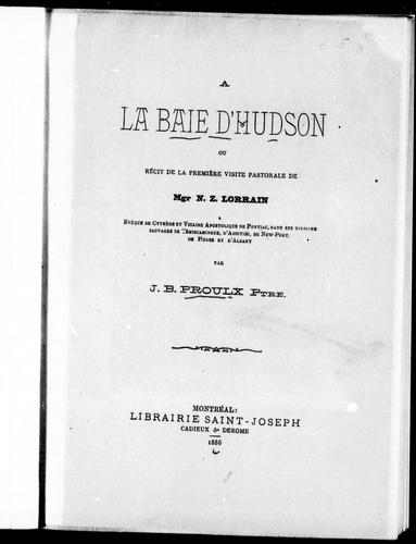 Download A la baie d'Hudson ou Récit de la première visite pastorale de Mgr. N. Z. Lorrain