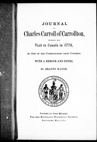 Journal of Charles Carroll of Carrollton, during his visit to Canada in 1776, as one of the commissioners from Congress
