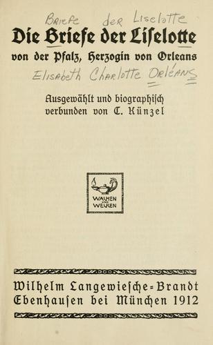 Die Briefe der Liselotte von der Pfalz, Herzogin von Orleans