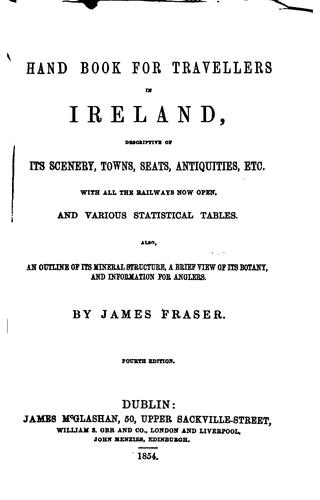A hand book for travellers in Ireland: Descriptive of Its Scenery, Towns, Seats, Antiquities …