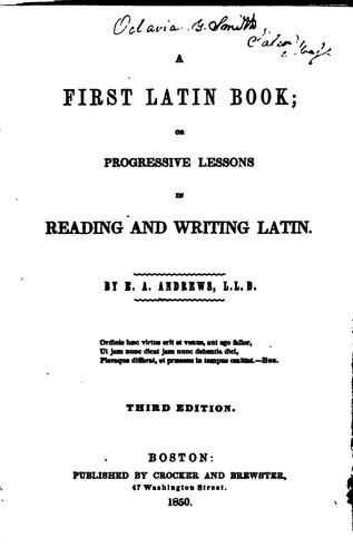 A First Latin Book: Or, Progressive Lessons in Reading and Writing Latin