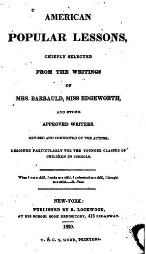 American Popular Lessons: Chiefly Selected from the Writings of Mrs. Barbauld, Miss Edgeworth …