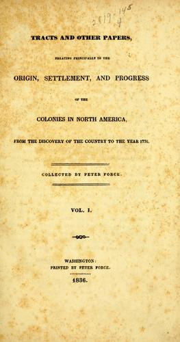 Download Tracts and other papers relating principally to the origin, settlement, and progress of the colonies in North America from the discovery of the country to the year 1776.