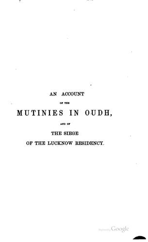 An Account of the Mutinies in Oudh and of the Siege of the Lucknow Residency …
