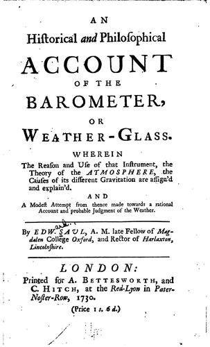 An Historical and Philosophical Account of the Barometer, Or Weather-glass …