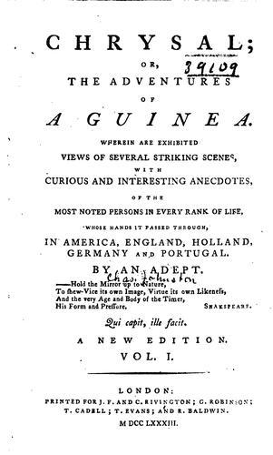 Chrysal; Or, The Adventures of a Guinea: Wherein are Exhibited Views of …