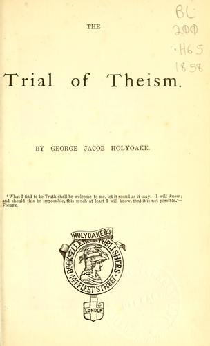 The trial of theism by George Jacob Holyoake