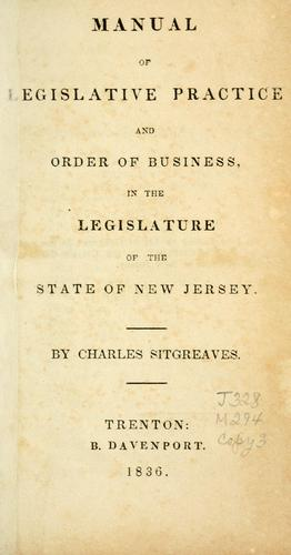 Manual of legislative practice and order of business in the Legislature of the state of New Jersey by Charles Sitgreaves