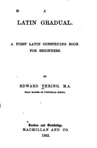 A Latin Gradual: A First Latin Contruing Book for Beginners by Edward Thring
