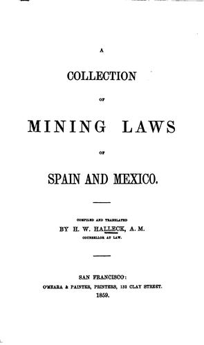 A Collection of Mining Laws of Spain and Mexico by Henry Wager Halleck