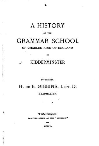 A History of the Grammar School of Charles King of England in Kidderminster by Henry de Beltgens Gibbins