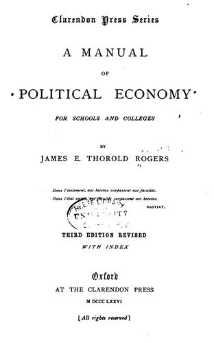 A Manual of Political Economy for Schools and Colleges by Rogers, James E. Thorold