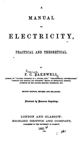 A Manual of Electricity, Practical and Theoretical by Frederick Collier Bakewell