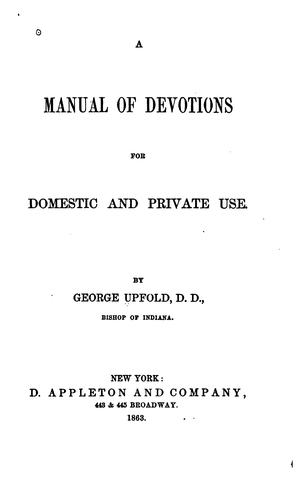 A Manual of Devotions for Domestic and Private Use by George Upfold