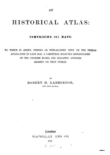 An historical atlas. To which is added, a carefully selected bibliography by Robert Henlopen Labberton