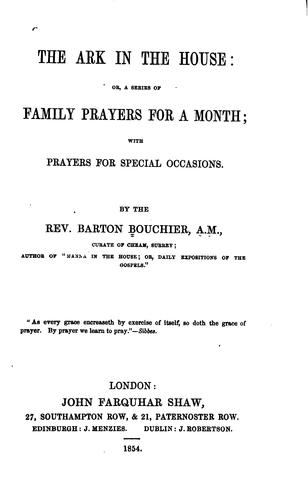 The Ark in the House; Or A Series of Family Prayers for a Month: With Prayers for Special Occasions by Barton Bouchier