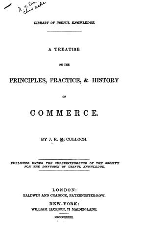 A Treatise on the Principles, Practice, & History of Commerce by John Ramsay McCulloch