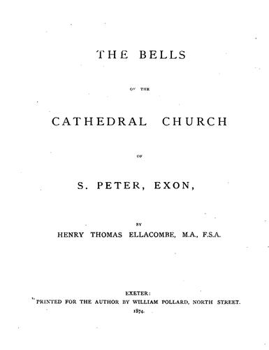 The Bells of the Cathedral Church of S. Peter, Exon by Henry Thomas Ellacombe