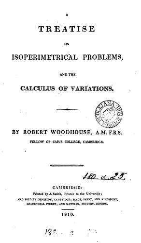 A treatise on isoperimetrical problems, and the calculus of variations by Robert Woodhouse