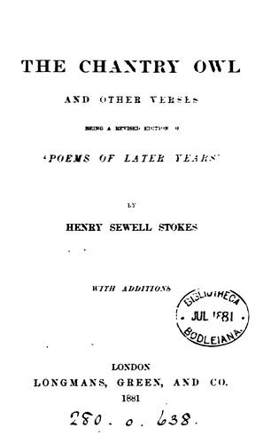 The chantry owl, and other verses, with additions by Henry Sewell Stokes