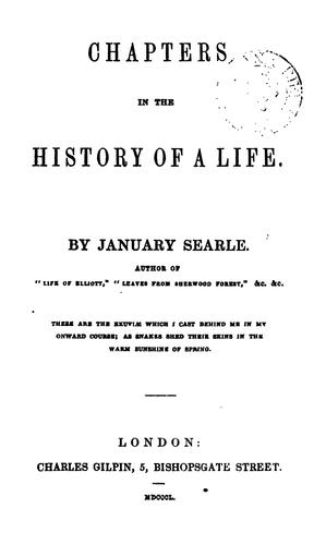 Chapters in the history of a life, by January Searle by George Searle Phillips