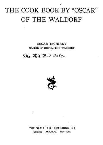 "The Cook Book, by ""Oscar"" of the Waldorf by Oscar Tschirky"