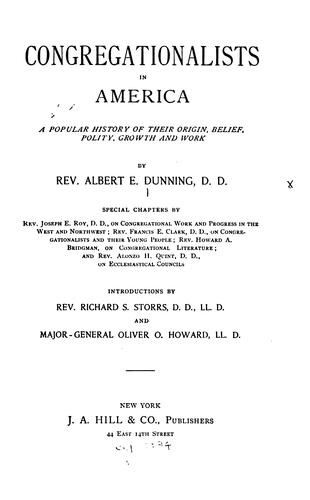 Congregationalists in America: A Popular History of Their Origin, Belief, Polity, Growth and Work by Albert Elijah Dunning